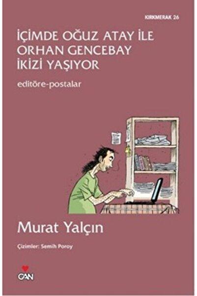 Can Yayınları Içimde Oğuz Atay Ile Orhan Gencebay Ikizi Yaşıyor - - Murat Yalçın