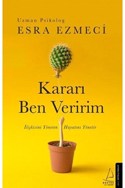 Destek Yayınları Kararı Ben Veririm - Esra Ezmeci -