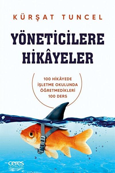 Ceres Yayınları Yöneticilere Hikayeler - Kürşat Tuncel 9786257264129