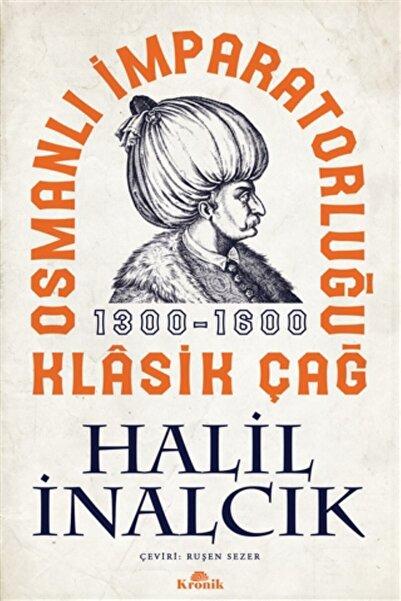 Kronik Kitap Osmanlı Imparatorluğu Klasik Çağ 1300 - 1600 / Halil Inalcık /