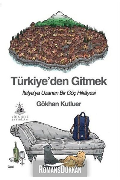 Yitik Ülke Yayınları Türkiye'den Gitmek-italya'ya Uzanan Bir Göç Hikayesi