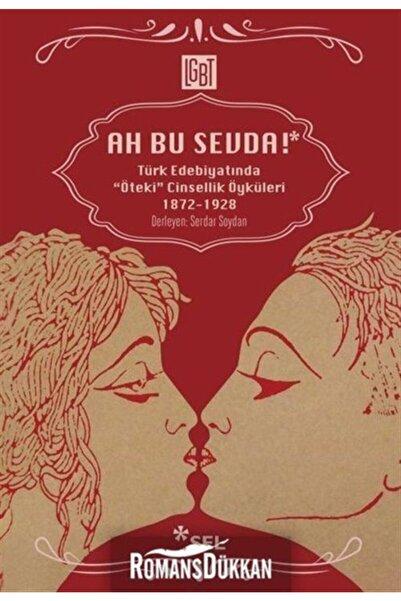Sel Yayınları Ah Bu Sevda! - Türk Edebiyatında Öteki Cinsellik Öyküleri 1872-1928
