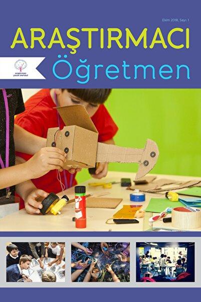 """Araştırmacı Çocuk Merkezi Araştırmacı Öğretmen Dergisi, Sayı 1 - """"sorgulamaya Dayalı Öğrenme"""""""