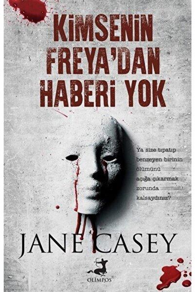Olimpos Yayınları Kimsenin Freya'dan Haberi Yok - Jane Casey