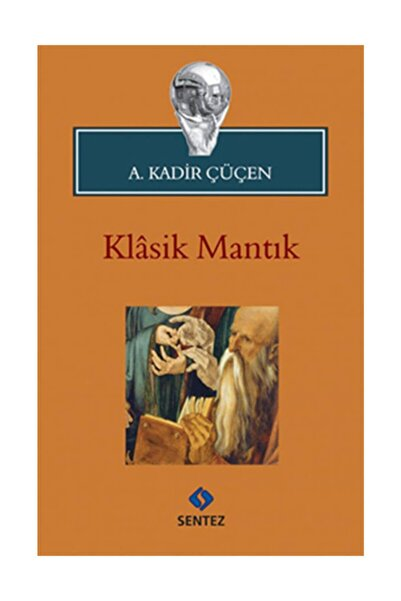 Sentez Yayınları Klasik Mantık - A. Kadir Çüçen