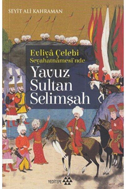 Yeditepe Yayınevi Evliya Çelebi Seyehatnamesi'nde Yavuz Sultan Selimşah