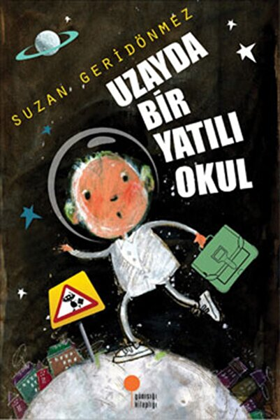 Günışığı Kitaplığı Uzayda Bir Yatılı Okul - Suzan Geridönmez
