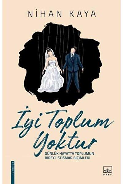 İthaki Yayınları - Iyi Toplum Yoktur / Nihan Kaya