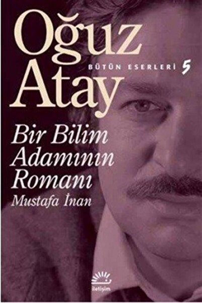 İletişim Yayınları Bir Bilim Adamının Romanı - Mustafa Inan Oğuz Atay