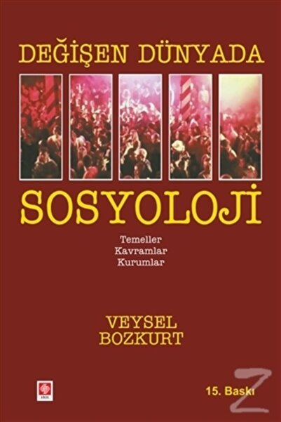 Ekin Basım Yayın - Akademik Kitaplar Değişen Dünyada Sosyoloji
