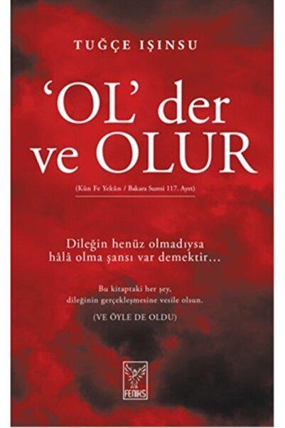 Feniks Yayınları Feniks Yayınevi - Ol Der Ve Olur / Tuğçe Işınsu