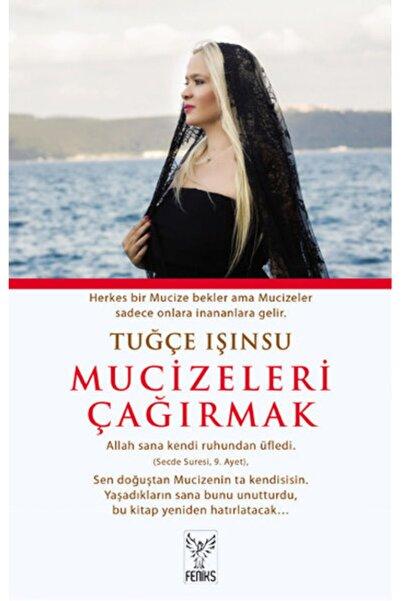 Feniks Yayınları Feniks Yayınevi - Mucizeleri Çağırmak / Tuğçe Işınsu