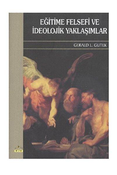 Ütopya Yayınevi Eğitime Felsefi Ve Ideolojik Yaklaşımlar Gerald L. Gutek