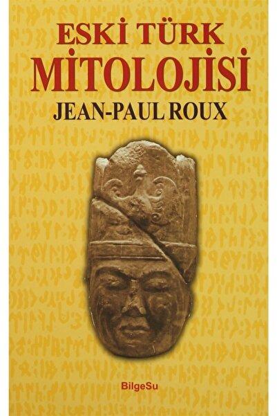 Bilgesu Yayıncılık Eski Türk Mitolojisi  Jean-paul Roux 9789944795340