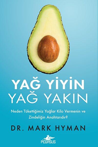 Pegasus Yayınları Yağ Yiyin Yağ Yakın: Neden Tükettiğimiz Yağlar Kilo Vermenin Ve Zindeliğin Anahtarıdır