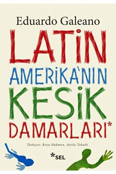 Sel Yayınları Latin Amerika'nın Kesik Damarları Sel Yayıncılık Eduardo Galeano Ela Kitabevi