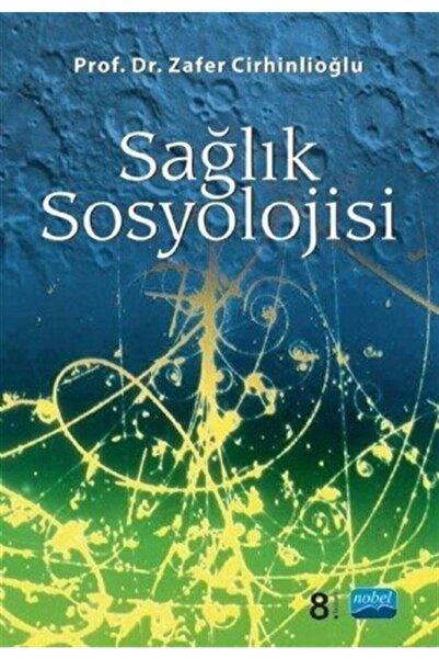 Nobel Akademik Yayıncılık Sağlık Sosyolojisi - Zafer Cirhinlioğlu