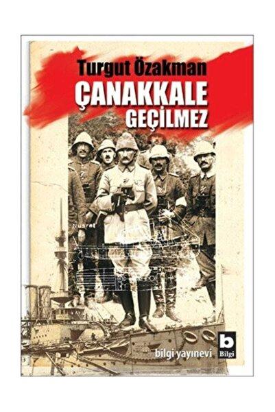 Bilgi Yayınevi Çanakkale Geçilmez - Turgut Özakman