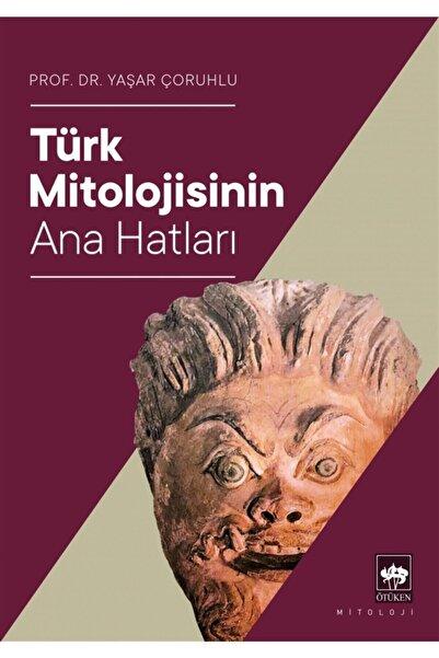 Ötüken Neşriyat Türk Mitolojisinin Ana Hatları - Yaşar Çoruhlu 9786051559926