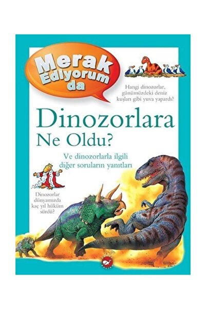 Beyaz Balina Yayınları Merak Ediyorum Da Dinozorlara Ne Oldu? (Ciltli)