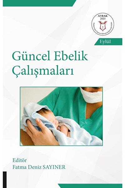Akademisyen Kitabevi Güncel Ebelik Çalışmaları - Fatma Deniz Sayıner 9786257707879