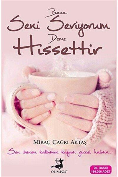 Olimpos Yayınları Bana Seni Seviyorum Deme Hissettir/miraç Çağrı Akt