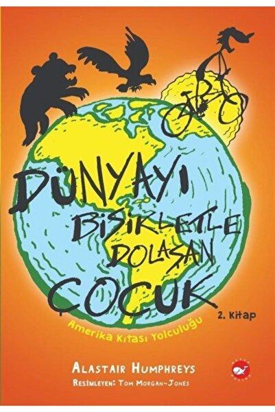 Beyaz Balina Yayınları Dünyayı Bisikletle Dolaşan Çocuk 2 / Amerika Kıtası Yolculuğu