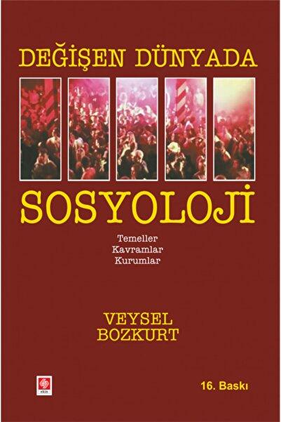 Ekin Yayınevi Değişen Dünyada Sosyoloji Veysel Bozkurt//veysel Bozkurt