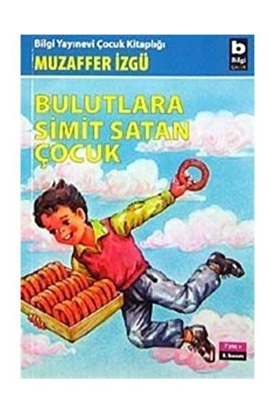 Bilgi Yayınevi Bulutlara Simit Satan Çocuk / Muzaffer Izgü /