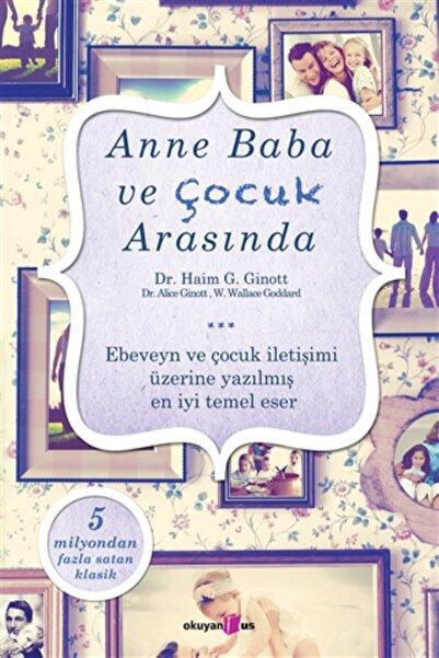 Okuyan Us Yayınları Anne Baba Ve Çocuk Arasında - Haim G. Ginott, Alice Ginott -