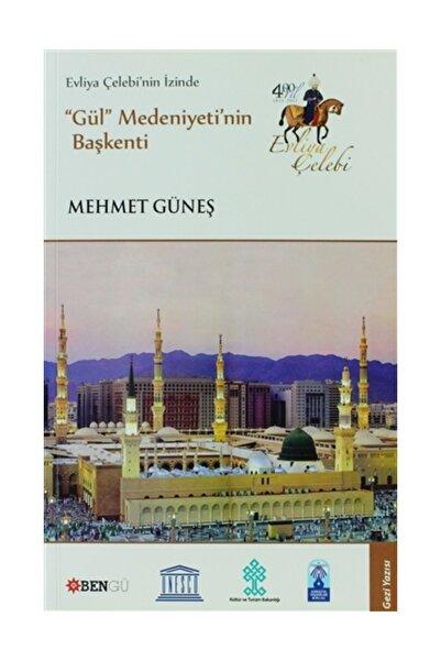 Bengü Yayınları Evliya Çelebi'nin İzinde Gül Medeniyeti'nin Başkenti