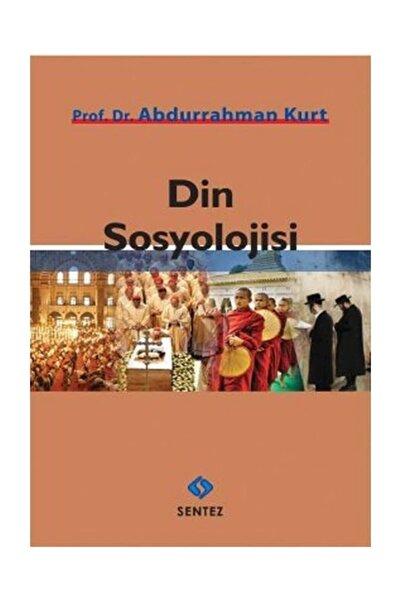 Sentez Yayınları Din Sosyolojisi Abdurrahman Kurt - Abdurrahman Kurt