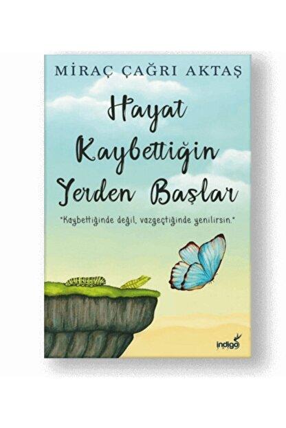 İndigo Kitap Hayat Kaybettiğin Yerden Başlar - Miraç Çağrı Aktaş