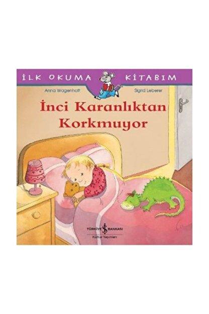 İş Bankası Kültür Yayınları Inci Karanlıktan Korkmuyor / Ilk Okuma Kitabım