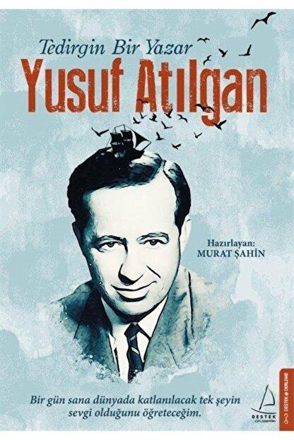 Destek Yayınları Tedirgin Bir Yazar Yusuf Atılgan