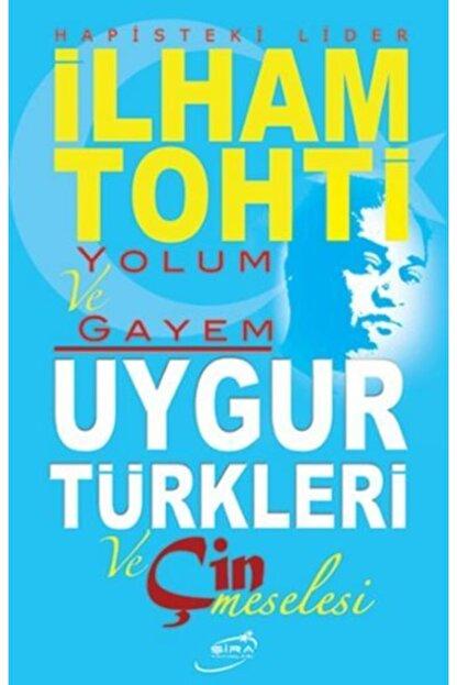 Şira Yayınları Ilham Tohti Yolum Ve Gayem Uygur Türkleri Ve Çin Meselesi |  Trendyol