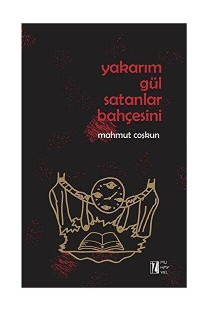 İz Yayıncılık Yakarım Gül Satanlar Bahçesini - Mahmut Çoşkun