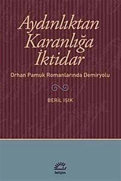 İletişim Yayınları Aydınlıktan Karanlığa Iktidar & Orhan Pamuk Romanlarında Demiryolu