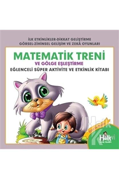 Halk Kitabevi Matematik Treni Ve Gölge Eşleştirme - Eğlenceli Süper Aktivite Ve Etkinlik Kitabı