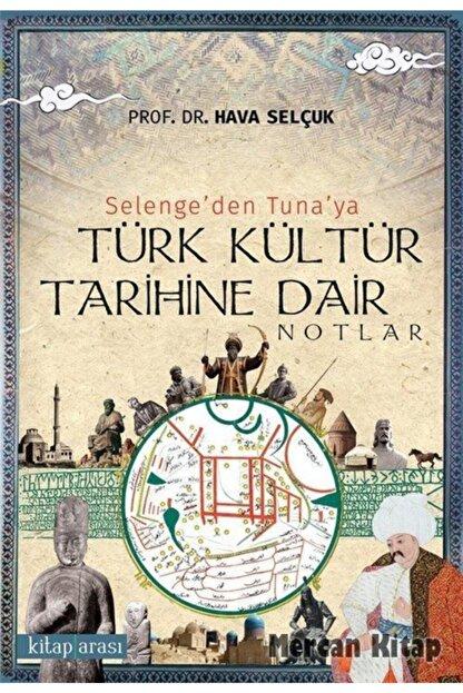Kitap Arası Selenge'den Tuna'ya Türk Kültür Tarihine Dair Notlar