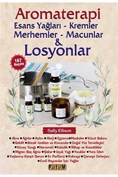 Platform Yayınları Aromaterapi - Esans Yağları, Kremler, Merhemler, Macunlar Ve Losyonlar