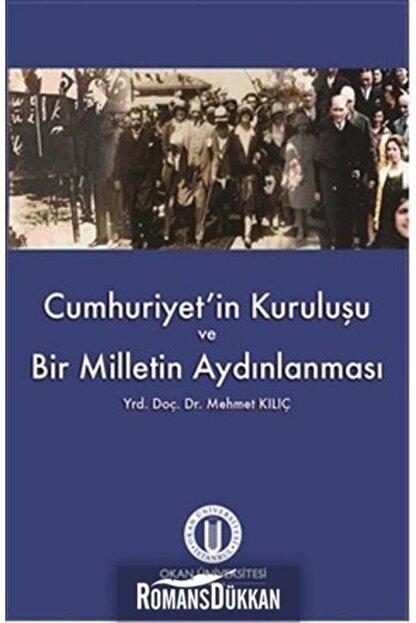 Okan Üniversitesi Kitapları Cumhuriyet'in Kuruluşu ve Bir Milletin Aydınlanması Mehmet Kılıç