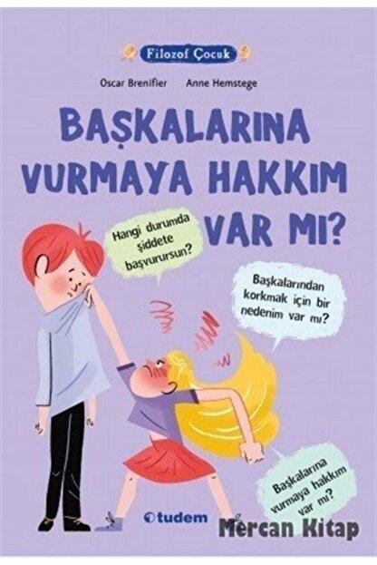 Tudem Yayınları Filozof Çocuk-başkalarına Vurmaya Hakkı Var Mı?