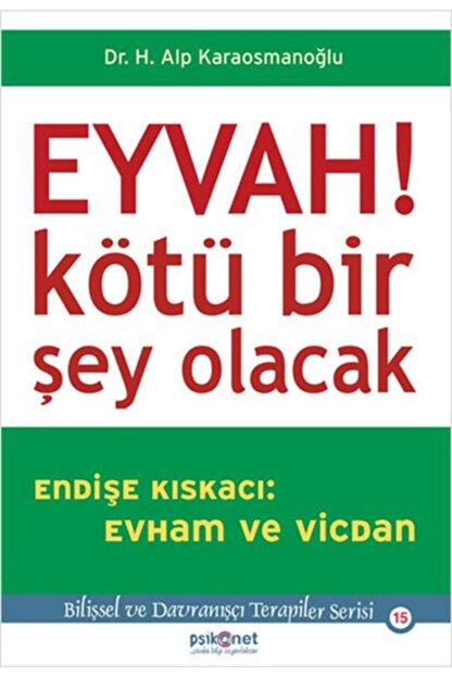 Psikonet Yayınları Eyvah! Kötü Bir Şey Olacak Endişe Kıskacı: Evham ve Vicdan
