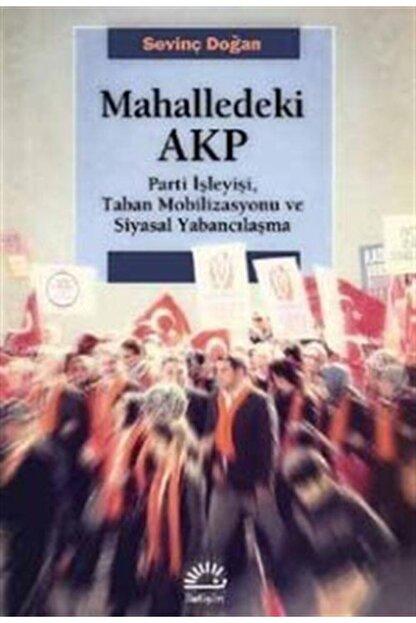 İletişim Yayınları Mahalledeki Akp & Parti Işleyişi, Taban Mobilizasyonu Ve Siyasal Yabancılaşma