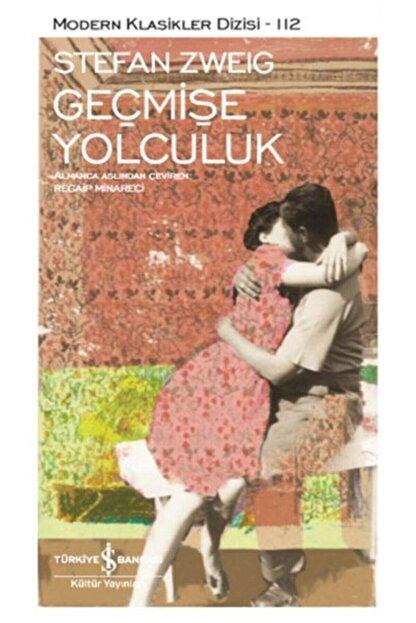 TÜRKİYE İŞ BANKASI KÜLTÜR YAYINLARI Geçmişe Yolculuk | Stefan Zweig | Iş Bankası Kültür Yayınları