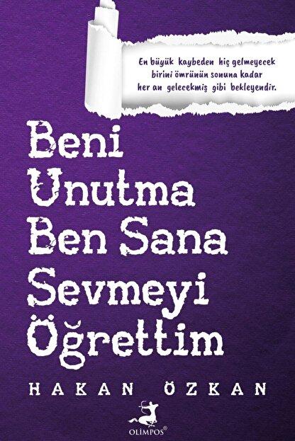 Olimpos Yayınları Beni Unutma Ben Sana Sevmeyi Öğrettim - Hakan Özkan 9786257135603