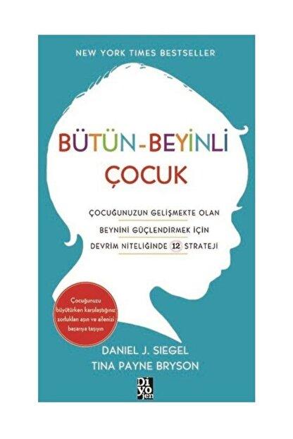 Diyojen Yayıncılık Bütün-beyinli Çocuk - Daniel J. Siegel,tina Payne Bryson