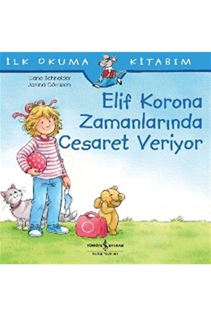 İş Bankası Kültür Yayınları Elif Korona Zamanlarında Cesaret Veriyor İlk Okuma Kitabım Liane Schneider