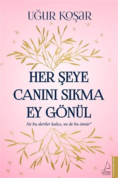 Destek Yayınları Her Şeye Canını Sıkma Ey Gönül - Uğur Koşar